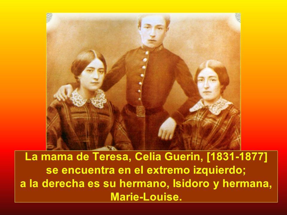 La mama de Teresa, Celia Guerin, [1831-1877] se encuentra en el extremo izquierdo; a la derecha es su hermano, Isidoro y hermana, Marie-Louise.